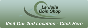 Visit Our  Second Location - La Jolla Coin Shop - Click Here!
